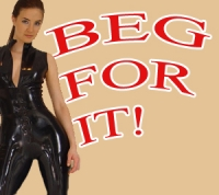 BEG FOR IT!