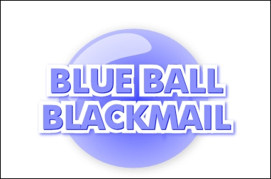 Blue Balled Blackmail!