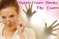 Bubble Gum Bimbo: The Exam