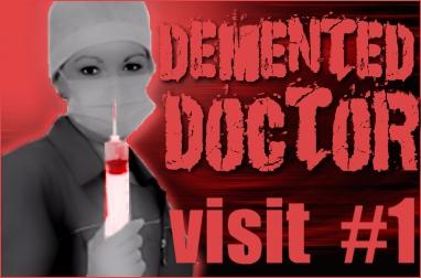 Demented Doctor: Visit 1
