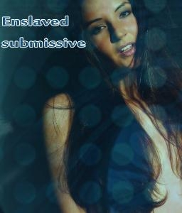 Enslaved submissive