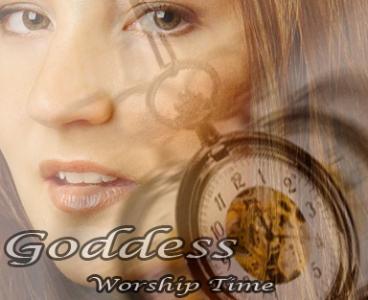 Goddess Worship Time