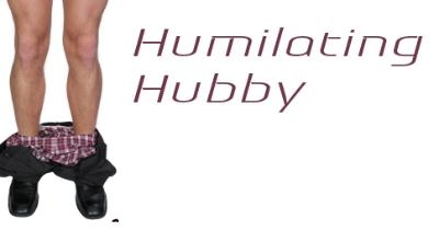 Humiliating Hubby