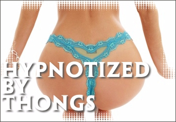 Hypnotized by Thongs
