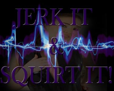 Jerk It & Squirt It!