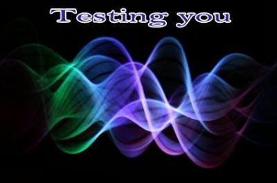 Testing you!