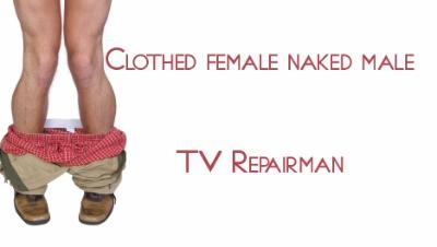 The TV Repairman: Clothed Female, nude male